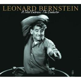 Leonard Bernstein - A Total Embrace: The Conductor 2003 Leonard Bernstein
