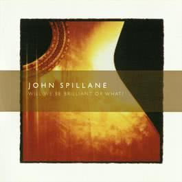 Will We Be Brilliant Or What? 2002 John Spillane