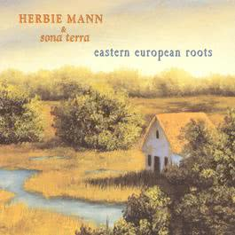 Herbie Mann & Sona Terra / Eastern European Roots 2007 Herbie Mann
