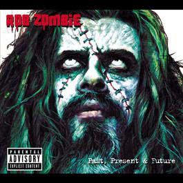 Past, Present & Future 2009 Rob Zombie