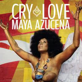 Cry Love 2011 Maya Azucena