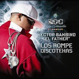 """Roc La Familia & Hector Bambino """"EL FATHER"""" Present Los Rompe Discotekas 2006 羣星"""