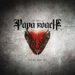 To Be Loved: The Best Of Papa Roach 2010 Papa Roach
