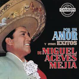 Por un Amor y Otros Éxitos de Miguel Aceves Mejia 2012 Miguel Aceves Mejia