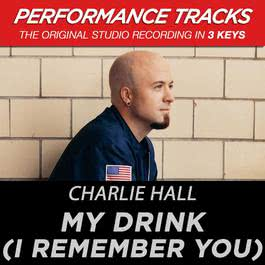 My Drink (I Remember You) [Performance Tracks] - EP 2009 Charlie Hall