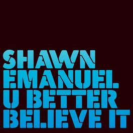 U Better Believe It 2006 Shawn Emanuel