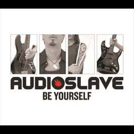 Be Yourself 2006 Audioslave