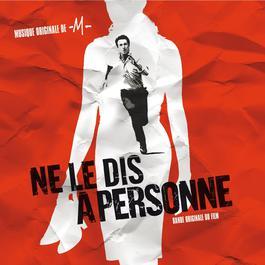 Ne Le Dis À Personne 2006 Original Soundtrack