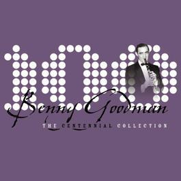 The Centennial Collection 2004 Benny Goodman