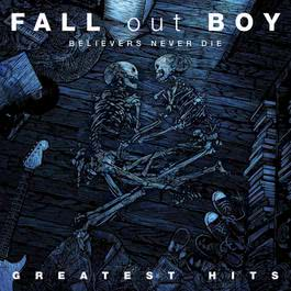 Believers Never Die - Greatest Hits 2009 Fall Out Boy