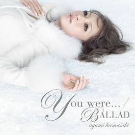 You were... / BALLAD 2009 濱崎步