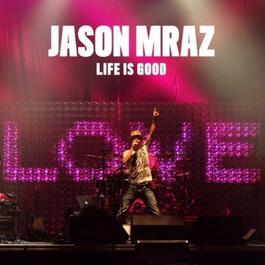 Life Is Good 2010 Jason Mraz