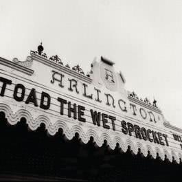 Welcome Home: Live At The Arlington Theatre, Santa Barbara 1992 2005 Toad The Wet Sprocket