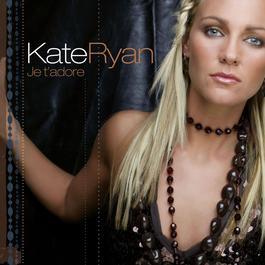 Je T'Adore 2006 Kate Ryan