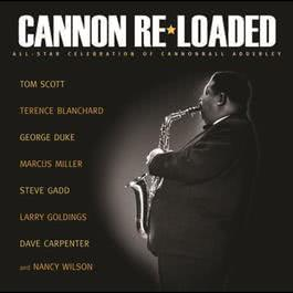 Cannon Re-Loaded: An All-Star Celebration Of Cannonball Adderley 2008 Tom Scott and Special Guests