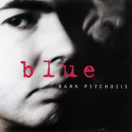 Blue 2006 Bark Psychosis