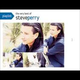 Playlist: The Very Best Of Steve Perry 2009 Steve Perry