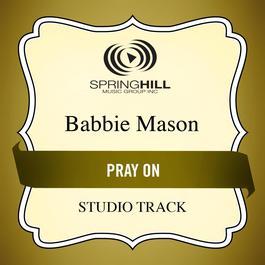 Pray On 2009 Babbie Mason