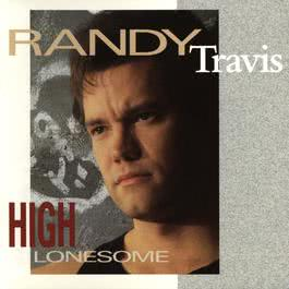High Lonesome (Album Version) 1991 Randy Travis