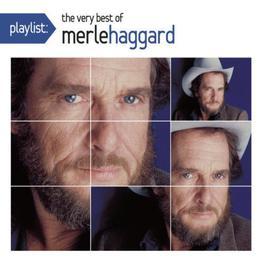 Playlist: The Very Best Of Merle Haggard 2009 Merle Haggard
