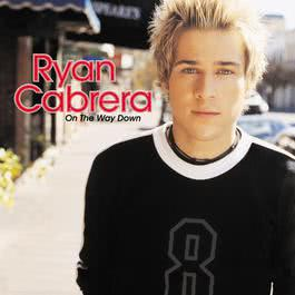 On The Way Down (Album Version) 2004 Ryan Cabrera