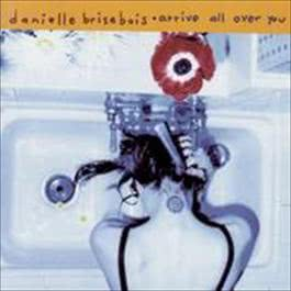 Arrive All Over You 2008 Danielle Brisebois