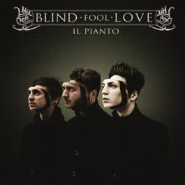 Il Pianto 2011 Blind Fool Love