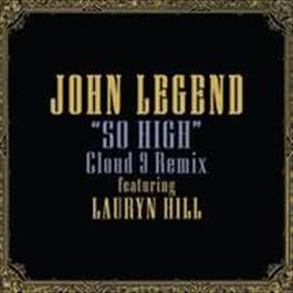So High (Cloud 9 Remix) 2008 John Legend