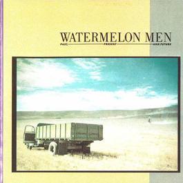 Past, Present And Future 1985 Watermelon Men