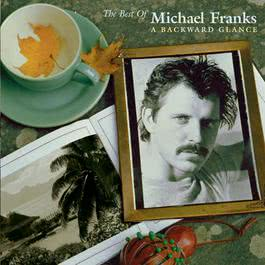 The Best Of Michael Franks: A Backward Glance 2013 Michael Franks