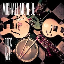 Trick Of The Wrist 2011 Michael Monroe