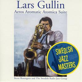 Swedish Jazz Masters: Aeros Aromatic Atomica Suite 2008 Lars Gullin