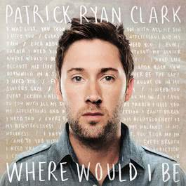 Where Would I Be 2011 Patrick Ryan Clark
