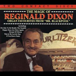The Magic Of Reginald Dixon 2009 Reginald Dixon