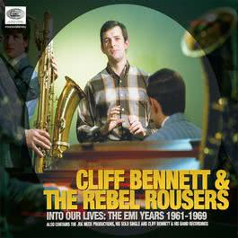 Into Our Lives (The EMI Years 1961-1969) 2009 Cliff Bennett & The Rebel Rousers