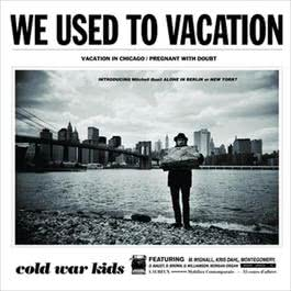 We Used To Vacation 2007 Cold War Kids