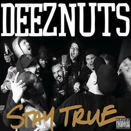 Stay True 2015 Deez Nuts