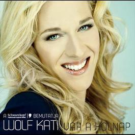 Vár a holnap 2011 Kati Wolf
