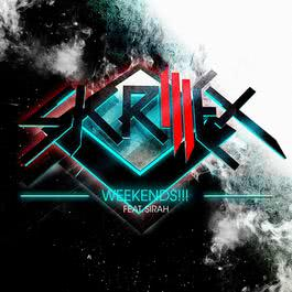Weekends!!! (feat. Sirah) 2012 Skrillex; Sirah
