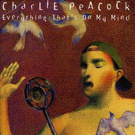 Everything That's On My Mind 2007 Charlie Peacock