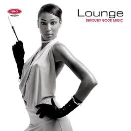 Seriously Good Music: Lounge 2006 Petrol Presents