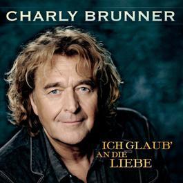Ich glaub' an die Liebe 2012 Charly Brunner