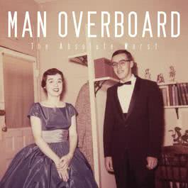 The Absolute Worst 2013 Man Overboard