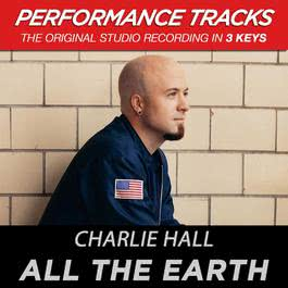 All The Earth (Performance Tracks) - EP 2009 Charlie Hall