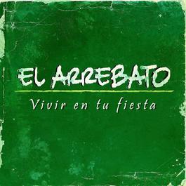 Vivir En Tu Fiesta 2011 El Arrebato
