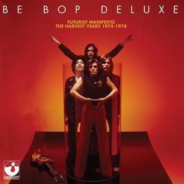 Futurist Manifesto - 1974-1978 2011 Be Bop Deluxe