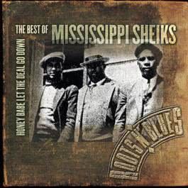 Honey Babe Let the Deal Go Down: The Best of Mississippi Sheiks 2004 Mississippi Sheiks
