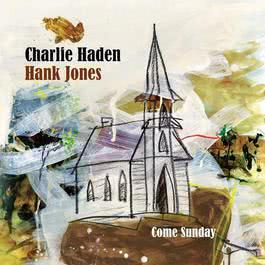 Come Sunday 2010 Charlie Haden; Hank Jones