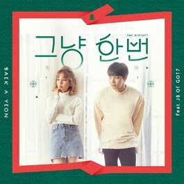 Just because (Feat. JB Of GOT7) 2016 Baek A Yeon