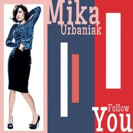 Follow you 2012 Mika Urbaniak